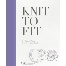 Knit to Fit, a Step-by-Step Guide to Achieving Perfectly Fitted Knitwear